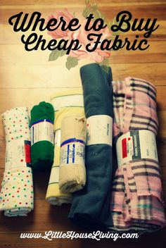 Where to Find Cheap Fabric. Make inexpensive crafts and sewing projects using some of these cheap fabric that you can find at these places!