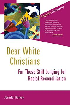 Dear White Christians: For Those Still Longing for Racial Reconciliation (Prophetic Christianity Series (PC)) - Kindle edition by Jennifer Harvey. Religion & Spirituality Kindle eBooks @ Amazon.com.