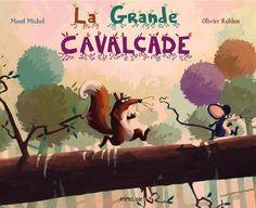 La grande cavalcade. Maud MICHEL et Olivier RUBLON - 2016 (Dès 3 ans)