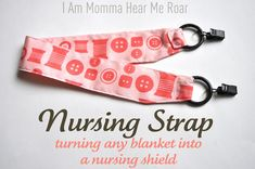 Clever! Nursing Strap = turning any blanket into a nursing cover! I Am Momma - Hear Me Roar: Nesting at Delia's