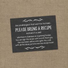 Please Bring a Recipe Instead of a Card! Insert for Bridal Shower Invitations - Cookbook Gift Idea with Rustic Chalkboard Burlap Theme DIY - wedding decor - My Bridal Shower, Bridal Shower Games, Wedding Showers, Themed Bridal Showers, Baby Showers, Bridal Shower Gifts For Bride, Baby Shower Invitaciones, Before Wedding, Recipe Cards