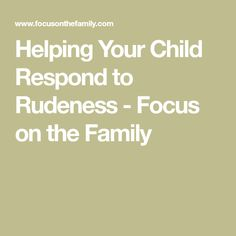 Helping Your Child Respond to Rudeness - Focus on the Family Prayer For Our Children, Blend Images, Learning To Pray, Rudeness, Audio Drama, Friend Friendship, Foster Care, Adult Children, Social Skills
