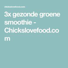 3x gezonde groene smoothie - Chickslovefood.com