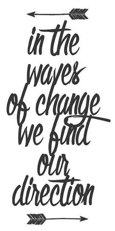 """In the waves of change we find out direction."""