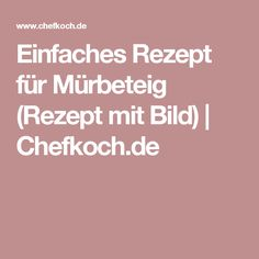 Einfaches Rezept für Mürbeteig (Rezept mit Bild) | Chefkoch.de