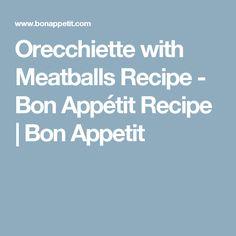 Orecchiette with Meatballs Recipe - Bon Appétit Recipe | Bon Appetit