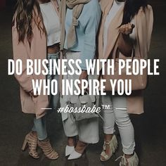 Do business with people who inspire you.