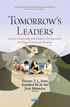 Tomorrow's Leaders: Service Leadership and Holistic Development in Chinese University Students (Daniel T.L. Shek, Andrew M.H. Siu and Joav Merrick)