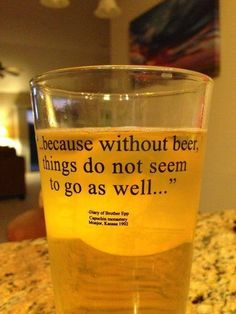 """""""...because without beer, things do not seem to go as well..."""" ~Free State Brewery nearby Lawrence, KS"""