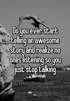 Do you ever start telling an awesome story and realize no ones listening so you just stop talking Yup Quotes Deep Feelings, Hurt Quotes, Real Quotes, Mood Quotes, Music Quotes, Funny Quotes, Life Quotes, Qoutes, Worst Feeling Quotes