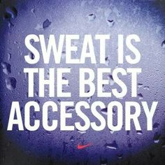 Sweat is.~ Nike