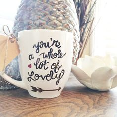 """16 oz Love Quote Shabby Chic Handcrafted Inspirational Coffee Tea Mug. """" You're a Whole Lot of Lovely """" Tea Mugs, Love Quotes, Shabby Chic, Inspirational, Coffee, Tableware, Creative, Handmade, Crafts"""