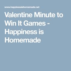 Valentine Minute to Win It Games - Happiness is Homemade