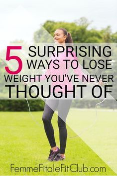 1af46b6c343 5 Surprising Ways to Lose Weight You ve Never Thought Of