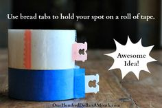 Use bread tabs to hold your spot on a roll of tape.