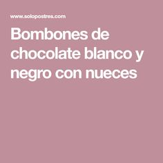 Bombones de chocolate blanco y negro con nueces Chocolate Blanco, Chocolates, Paper, Candies, Scrap, Black And White, Deserts, Flowers, Schokolade
