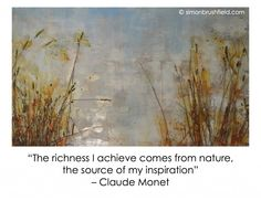 claude monet quote the richness I achieve comes from nature | ...
