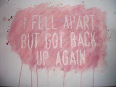 I fell apart but got back up again