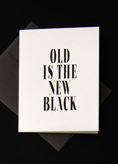 Funny Old is the new black greeting card cards stationary happy birthday bday over the hill