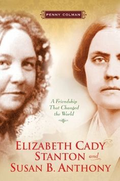 Penny Colman tells this compelling story and vividly portrays the friendship between Elizabeth Cady Stanton and Susan B. Anthony, a friendship that changed history.