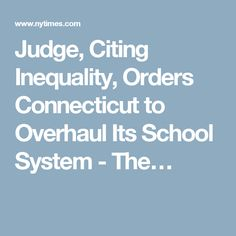 Judge, Citing Inequality, Orders Connecticut to Overhaul Its School System - The…