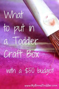 What to put in a toddler craft box for only $50 - My Bored Toddler