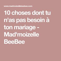 10 choses dont tu n'as pas besoin à ton mariage - Mad'moizelle BeeBee
