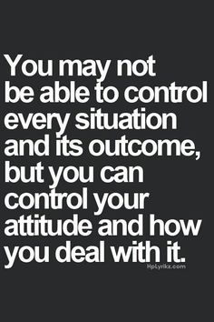 We have control over our thoughts, actions and behavior.