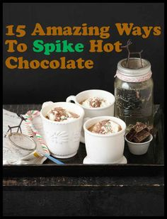 "15 Amazing Ways To Spike Hot Chocolate-these look amazing, and I love the ""level of boozy"" statements after each drink!"