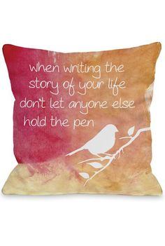 When Writing the Story of Your Life ... Don't Let Anyone Else Hold the Pen ♥ #quote #pillow