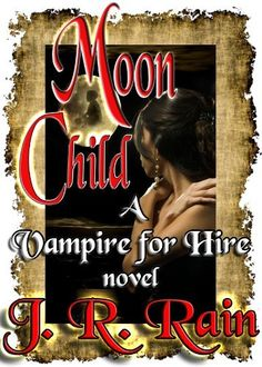 Moon Child (Vampire for Hire #4) by J.R. Rain, http://www.amazon.com/dp/B005CQ80R2/ref=cm_sw_r_pi_dp_kp43qb1X9DJX5