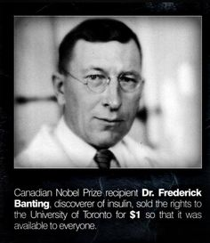 Dr. Frederick Banting...Discovered insulin...Then made it available to the world! Hero of epic proportions