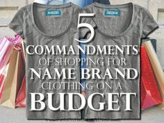 5 Commandments of Shopping for Name Brand Clothing on a Budget - Fashion Finds on a Dime  http://www.fashionfindsonadime.com/5-commandments-shopping-name-brand-clothing-budget/ affordable clothing, cheap clothing, frugal clothing