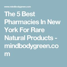 The 5 Best Pharmacies In New York For Rare Natural Products - mindbodygreen.com