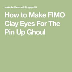 How to Make FIMO Clay Eyes For The Pin Up Ghoul