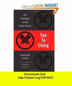 Tao Te Ching Zen Teachings on the Taoist Classic (9781590308967) Lao-Tzu, Takuan Soho, Thomas Cleary , ISBN-10: 1590308964  , ISBN-13: 978-1590308967 ,  , tutorials , pdf , ebook , torrent , downloads , rapidshare , filesonic , hotfile , megaupload , fileserve
