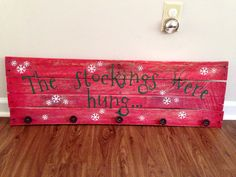 Stocking holder! I made it with an old pallet and some door pulls from Lowes. Total cost $6.00. (I already had the paint)