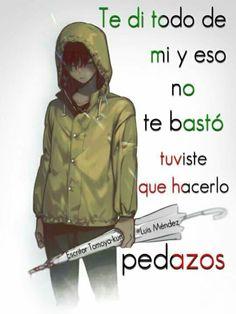 Te di todo de mi... Sad Anime, Anime Chibi, Kawaii Anime, Cool Phrases, Shinigami, Bts Quotes, Sad Love, Kokoro, Kaneki
