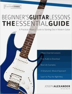 Beginner's Guitar Lessons: The Essential Guide: The Quickest Way to Learn to Play (Fundamental Changes): Amazon.co.uk: Mr Joseph Alexander: 9781483930459: Books
