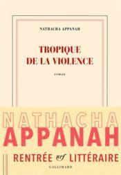 Tropique de la violence - Un de nos coups de cœur de cette rentrée littéraire