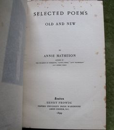 Selected Poems Old And New Annie Matheson London Henry Frowde 1899 The book measures approx 13cm 5 15 by 19cm 7 5 and contains approximately 152