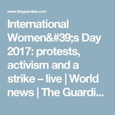 International Women's Day 2017: protests, activism and a strike – live | World news | The Guardian