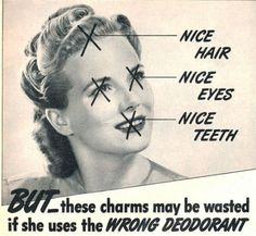 'nice hair, nice eyes, nice teeth… BUT_these charms may be wasted if she uses the WRONG DEODORANT'