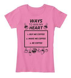 Ways to Win a Girl's Heart | Teespring #coffee