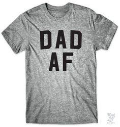 Dad AF T-Shirt ($27.95)
