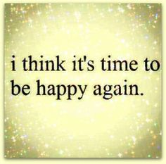 It's time to be happy again .....