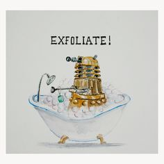 "#DoctorWho ""EXFOLITATE!"" Dalek In A Bathtub Artwork"