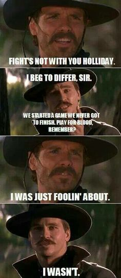 """'Fights not with you Holliday.' ~ Johnny Ringo """"I beg to differ, sir. We started a game we never got to finish. Play for blood, remember?"""" ~ Doc Holliday 'I was just follin' about.' ~ Johnny Ringo """"I WASN'T"""" ~ Doc Holliday Tombstone Love Movie, I Movie, Movie Trivia, Tombstone Movie Quotes, Tombstone 1993, Badass Quotes, Funny Quotes, Qoutes, Doc Holliday Tombstone"""