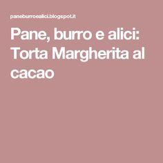 Pane, burro e alici: Torta Margherita al cacao