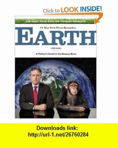 The Daily Show with Jon Stewart Presents Earth (The Book) A Visitors Guide to the Human Race (9780446199438) Jon Stewart , ISBN-10: 0446199435  , ISBN-13: 978-0446199438 ,  , tutorials , pdf , ebook , torrent , downloads , rapidshare , filesonic , hotfile , megaupload , fileserve